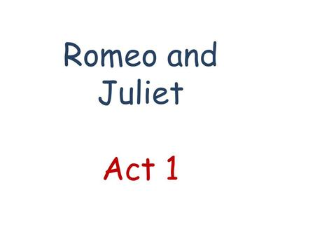 Romeo and Juliet Act 1. Where does the play Romeo and Juliet take place? A. B. C. D. Venice, Italy Padua, Italy Verona, Italy Rome, Italy.