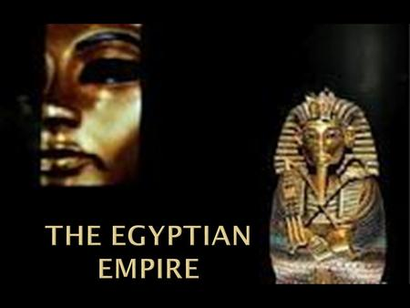 The Egyptian Empire.