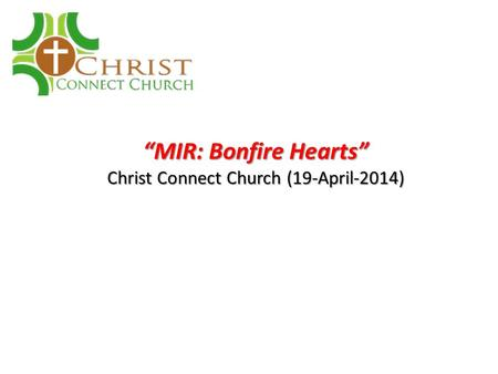 """MIR: Bonfire Hearts"" Christ Connect Church (19-April-2014)"