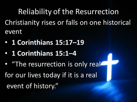 "Reliability of the Resurrection Christianity rises or falls on one historical event 1 Corinthians 15:17–19 1 Corinthians 15:1–4 ""The resurrection is only."