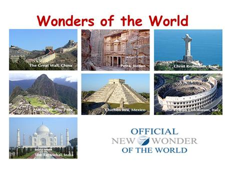Wonders of the World. A little information The list of new Seven Wonders of the World was released on 7th July of 2007 in Lisbon, Portugal. The public.