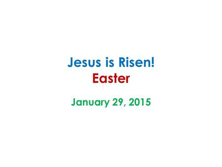 Jesus is Risen! Easter January 29, 2015. Stand in front of the if the sentence tells about an event THAT HAPPENED in the story of Jesus' resurrection.