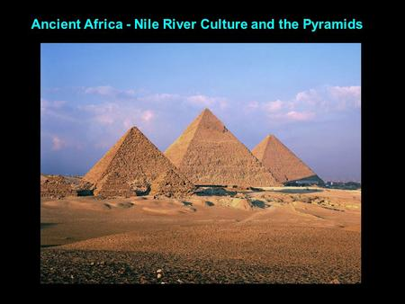 Ancient Africa - Nile River Culture and the Pyramids.