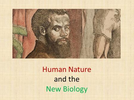 Human Nature and the New Biology. Andreas Vesalius, Fabrica (1543)