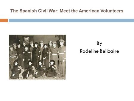 The Spanish Civil War: Meet the American Volunteers By Rodeline Belizaire.