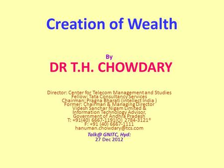 Creation <strong>of</strong> Wealth By DR T.H. CHOWDARY Director: Center for Telecom Management and Studies Fellow: Tata Consultancy Services Chairman: Pragna Bharati (intellect.