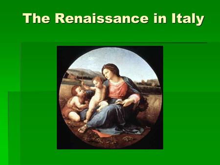 The Renaissance in Italy. Features of the Renaissance  What does the word mean?  Secular and scientific values (spirit of adventure)  Still very Christian.