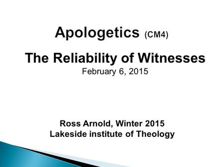 Ross Arnold, Winter 2015 Lakeside institute of Theology The Reliability of Witnesses February 6, 2015.