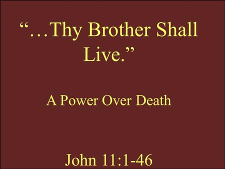 """…Thy Brother Shall Live."""