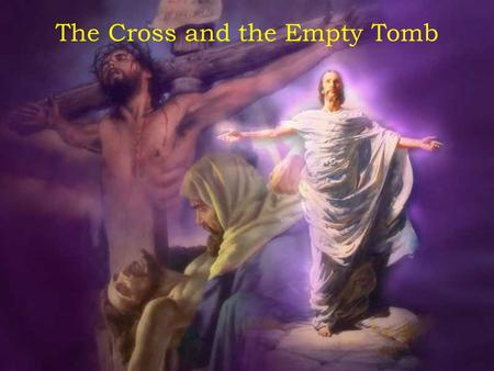 The Cross and the Empty Tomb The cross means that we can look back and be thankful.
