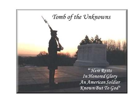 "Tomb of the Unknowns "" Here Rests In Honored Glory An American Soldier Known But To God"