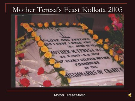 Mother Teresa's Feast Kolkata 2005 Mother Teresa's tomb.