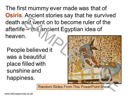 Www.ks1resources.co.uk The first mummy ever made was that of Osiris. Ancient stories say that he survived death and went on to become ruler of the afterlife.