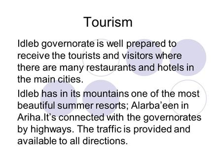 Tourism Idleb governorate is well prepared to receive the tourists and visitors where there are many restaurants and hotels in the main cities. Idleb has.