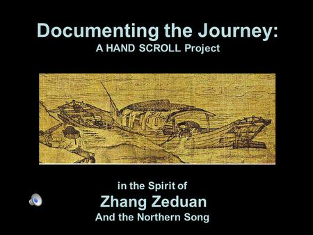 Documenting the Journey: A HAND SCROLL Project in the Spirit of Zhang Zeduan And the Northern Song.