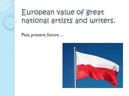 European value of great national artists and writers. Past, present, future…