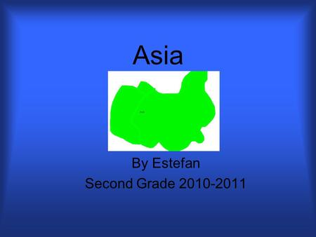 Asia By Estefan Second Grade 2010-2011. Description of Asia Location: Size: Climate: Source # 21 3 Countries Located There: Europe borders west. Southern.