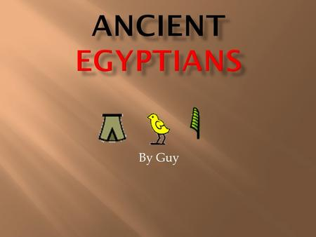 By Guy. The Ancient Egyptians were one of the most important civilizations of the past. They were famous for tombs, monuments, mummification and pyramids.