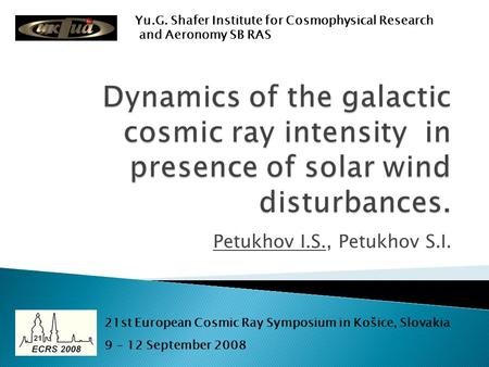 Petukhov I.S., Petukhov S.I. Yu.G. Shafer Institute for Cosmophysical Research and Aeronomy SB RAS 21st European Cosmic Ray Symposium in Košice, Slovakia.
