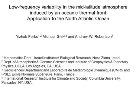 Low-frequency variability in the mid-latitude atmosphere induced by an oceanic thermal front: Application to the North Atlantic Ocean Yizhak Feliks 1,2.