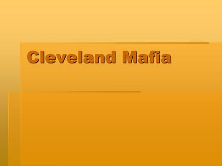 Cleveland Mafia. Prohibition  During the prohibition two mafia families established themselves  The Lonardo and Porello family produced liquor using.