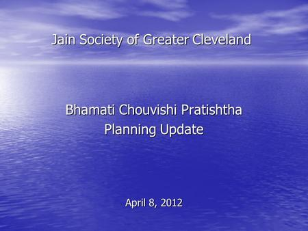 Jain Society of Greater Cleveland Bhamati Chouvishi Pratishtha Planning Update April 8, 2012.