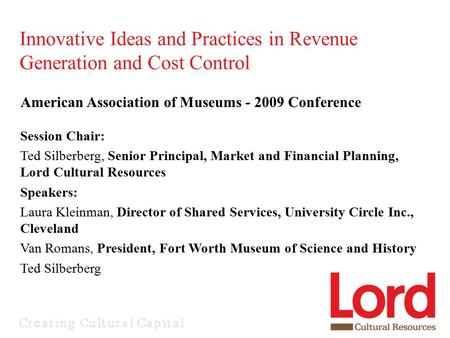 American Association of Museums - 2009 Conference Session Chair: Ted Silberberg, Senior Principal, Market and Financial Planning, Lord Cultural Resources.