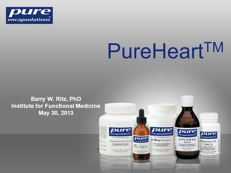 PureHeart TM Barry W. Ritz, PhD Institute for Functional Medicine May 30, 2013.