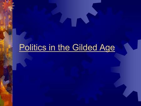Politics in the Gilded Age. Local Politics – Political Machines  Gilded Age Politics  Hard to cater to one group  Too many cultures, religions, ethnic.