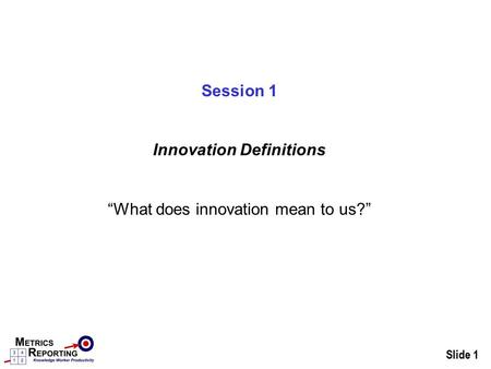 "Slide 1 Session 1 Innovation Definitions ""What does innovation mean to us?"""