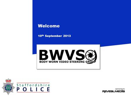 Welcome 10 th September 2013. New faces Derbyshire Police MET Police North Wales Police West Mercia Police Warwickshire Police West Midlands Police MOI.