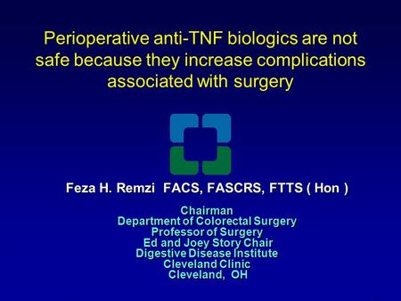 Perioperative anti-TNF biologics are not safe because they increase complications associated with surgery Feza H. Remzi FACS, FASCRS, FTTS ( Hon ) Chairman.