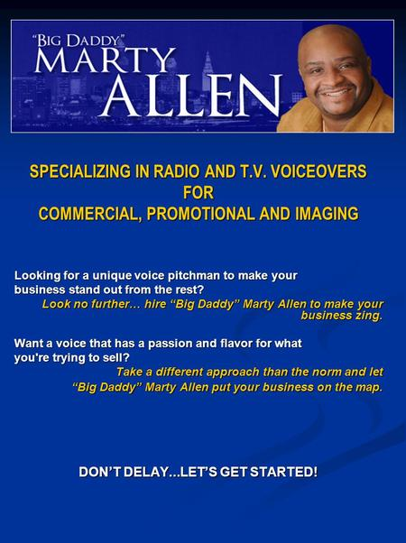 SPECIALIZING IN RADIO AND T.V. VOICEOVERS FOR COMMERCIAL, PROMOTIONAL AND IMAGING Looking for a unique voice pitchman to make your business stand out from.