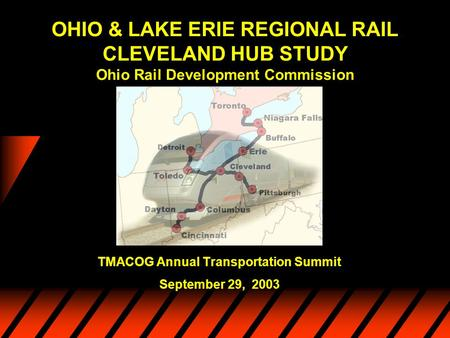 OHIO & LAKE ERIE REGIONAL RAIL CLEVELAND HUB STUDY Ohio Rail Development Commission TMACOG Annual Transportation Summit September 29, 2003.