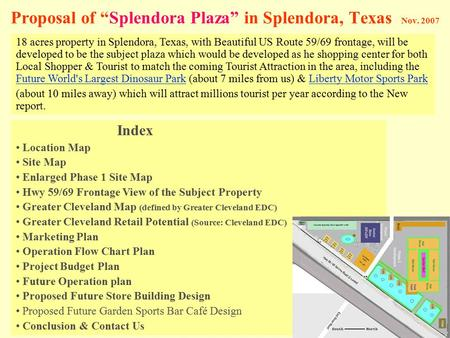 "Proposal of ""Splendora Plaza"" in Splendora, Texas Nov. 2007 18 acres property in Splendora, Texas, with Beautiful US Route 59/69 frontage, will be developed."