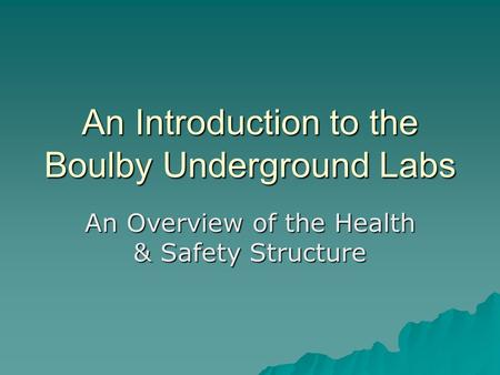 An Introduction to the Boulby Underground Labs An Overview of the Health & Safety Structure.