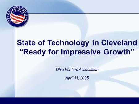 "State of Technology in Cleveland ""Ready for Impressive Growth"" Ohio Venture Association April 11, 2005."