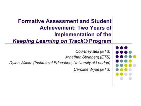 Formative Assessment and Student Achievement: Two Years of Implementation of the Keeping Learning on Track® Program Courtney Bell (ETS) Jonathan Steinberg.