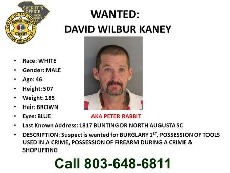 WANTED: DAVID WILBUR KANEY Race: WHITE Gender: MALE Age: 46 Height: 507 Weight: 185 Hair: BROWN Eyes: BLUE AKA PETER RABBIT Last Known Address: 1817 BUNTING.