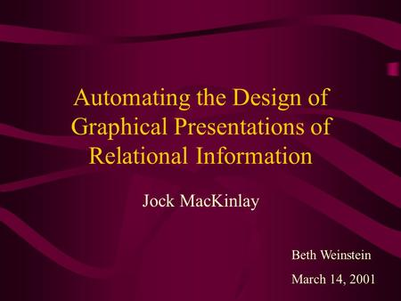 Automating the Design of Graphical Presentations of Relational Information Jock MacKinlay Beth Weinstein March 14, 2001.