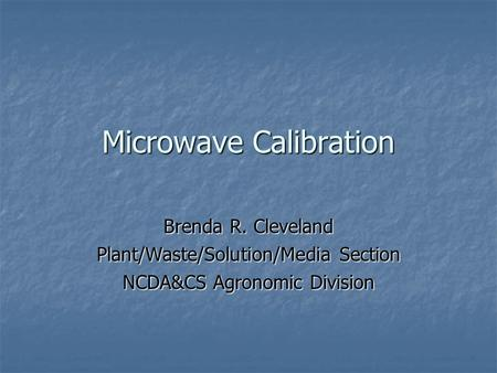 Microwave Calibration Brenda R. Cleveland Plant/Waste/Solution/Media Section NCDA&CS Agronomic Division.