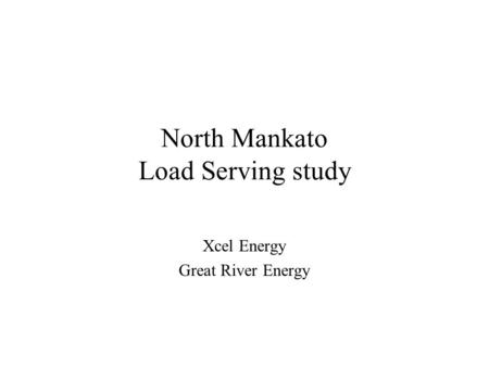 North Mankato Load Serving study Xcel Energy Great River Energy.