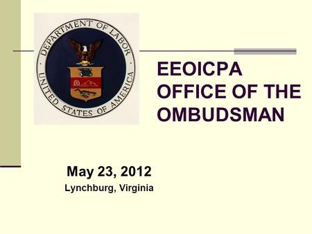 EEOICPA OFFICE OF THE OMBUDSMAN May 23, 2012 Lynchburg, Virginia.