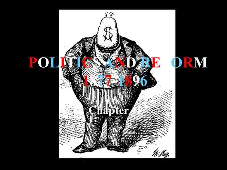 POLITICS AND REFORM 1877-1896 Chapter 11.