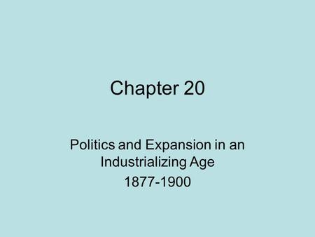 Politics and Expansion in an Industrializing Age