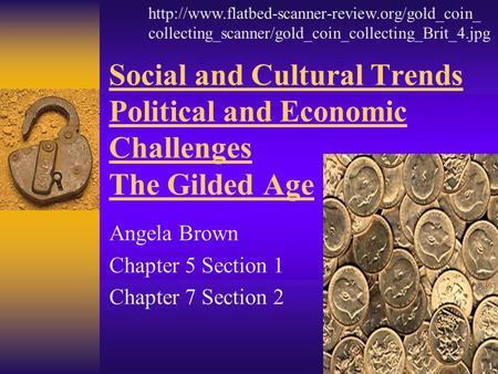 Social and Cultural Trends Political and Economic Challenges The Gilded Age Angela Brown Chapter 5 Section 1 Chapter 7 Section 2
