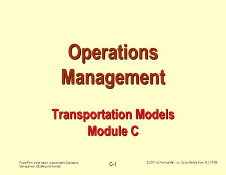 PowerPoint presentation to accompany Operations Management, 6E (Heizer & Render) © 2001 by Prentice Hall, Inc., Upper Saddle River, N.J. 07458 C-1 Operations.