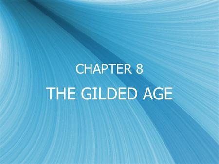 CHAPTER 8 THE GILDED AGE. POLITICS IN THE GILDED AGE  Term Gilded Age was coined by Mark Twain to describe the post reconstruction era. Gilded means.