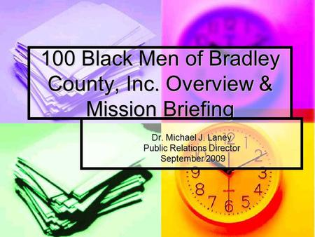 100 Black Men of Bradley County, Inc. Overview & Mission Briefing Dr. Michael J. Laney Public Relations Director September 2009 September 2009.