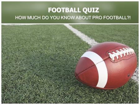 FOOTBALL QUIZ HOW MUCH DO YOU KNOW ABOUT PRO FOOTBALL?!